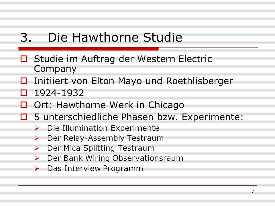 7 3.Die Hawthorne Studie Studie im Auftrag der Western Electric Company Initiiert von Elton Mayo und Roethlisberger 1924-1932 Ort: Hawthorne Werk in C