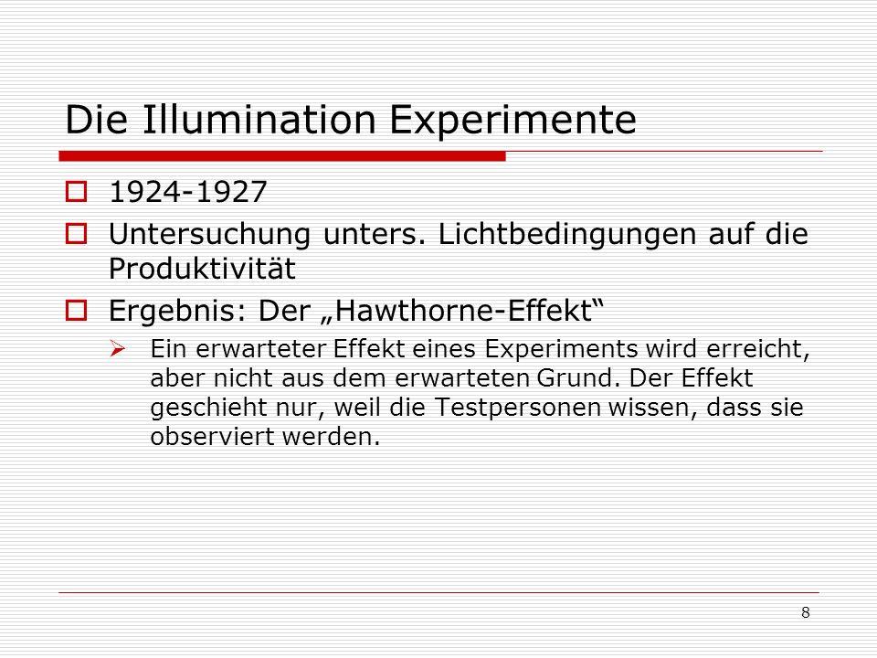 8 Die Illumination Experimente 1924-1927 Untersuchung unters. Lichtbedingungen auf die Produktivität Ergebnis: Der Hawthorne-Effekt Ein erwarteter Eff