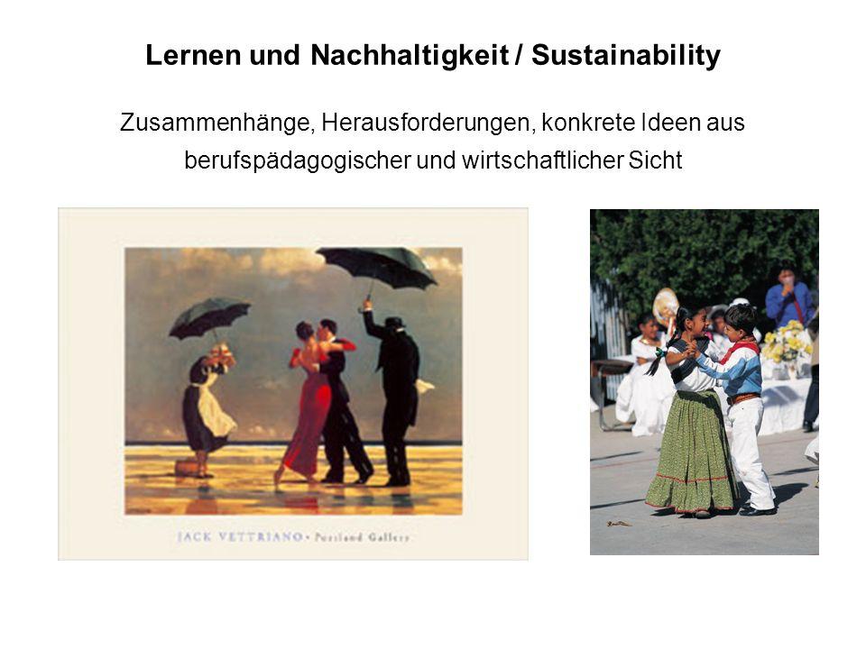 Lernen und Nachhaltigkeit / Sustainability Zusammenhänge, Herausforderungen, konkrete Ideen aus berufspädagogischer und wirtschaftlicher Sicht