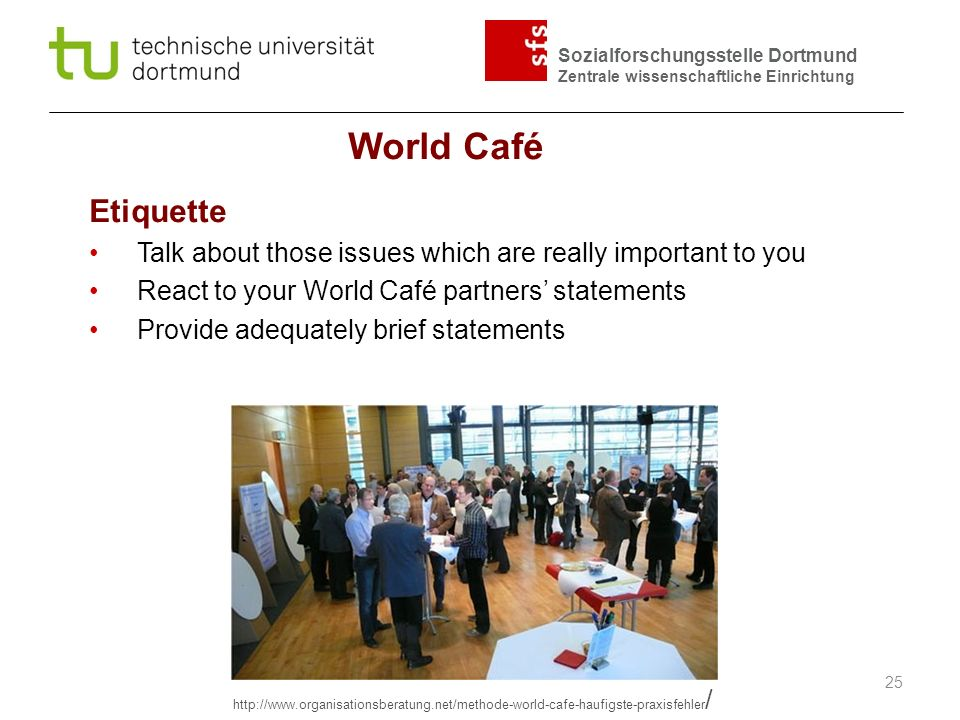 Sozialforschungsstelle Dortmund Zentrale wissenschaftliche Einrichtung World Café 25 Etiquette Talk about those issues which are really important to y