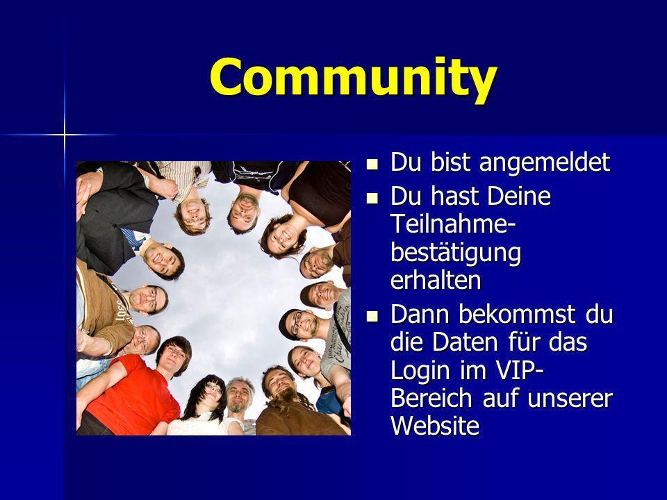 Community Du bist angemeldet Du bist angemeldet Du hast Deine Teilnahme- bestätigung erhalten Du hast Deine Teilnahme- bestätigung erhalten Dann bekom