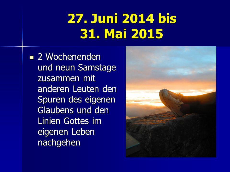 27. Juni 2014 bis 31. Mai 2015 2 Wochenenden und neun Samstage zusammen mit anderen Leuten den Spuren des eigenen Glaubens und den Linien Gottes im ei