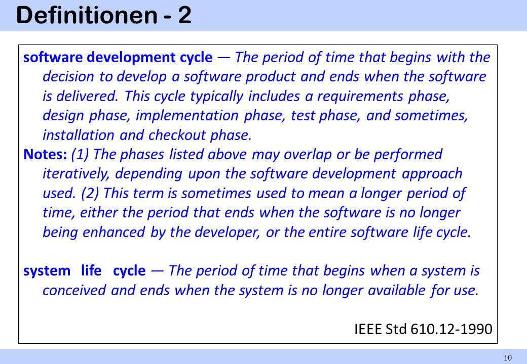 Definitionen - 2 10 software development cycle The period of time that begins with the decision to develop a software product and ends when the softwa