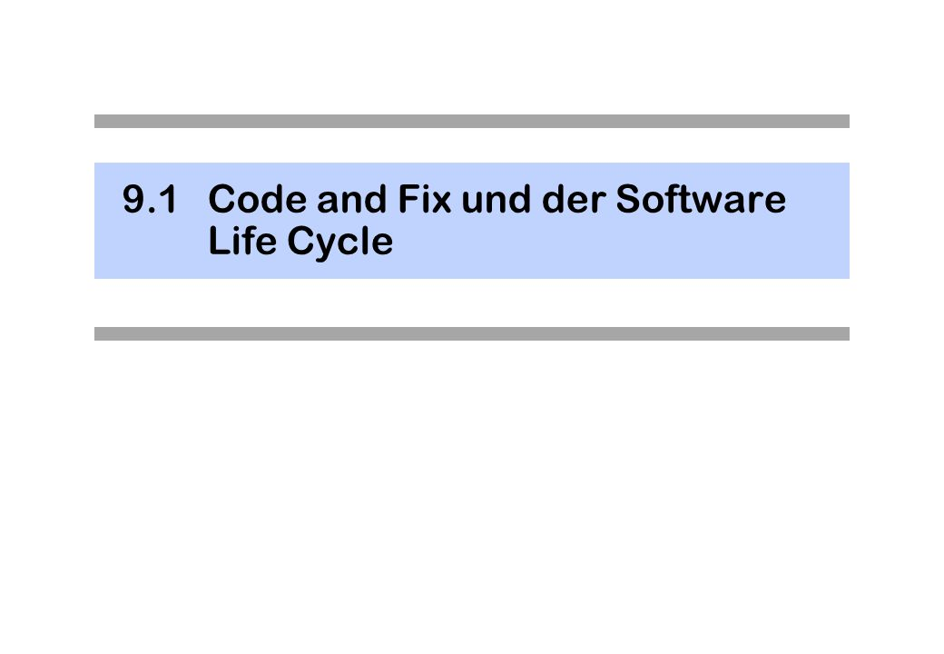 9.1Code and Fix und der Software Life Cycle