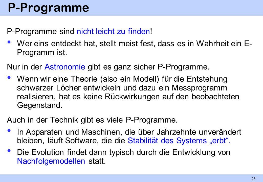 P-Programme P-Programme sind nicht leicht zu finden! Wer eins entdeckt hat, stellt meist fest, dass es in Wahrheit ein E- Programm ist. Nur in der Ast