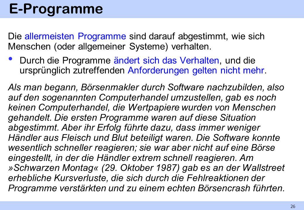E-Programme Die allermeisten Programme sind darauf abgestimmt, wie sich Menschen (oder allgemeiner Systeme) verhalten. Durch die Programme ändert sich