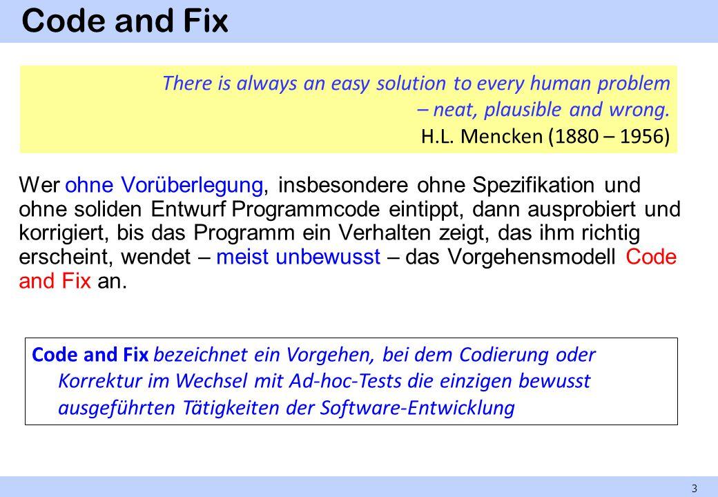 Code and Fix Wer ohne Vorüberlegung, insbesondere ohne Spezifikation und ohne soliden Entwurf Programmcode eintippt, dann ausprobiert und korrigiert,