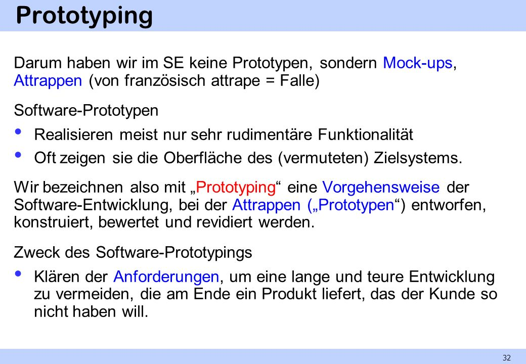 Definitionen 33 prototype A preliminary type, form, or instance of a system that serves as a model for later stages or for the final, complete version of the system.