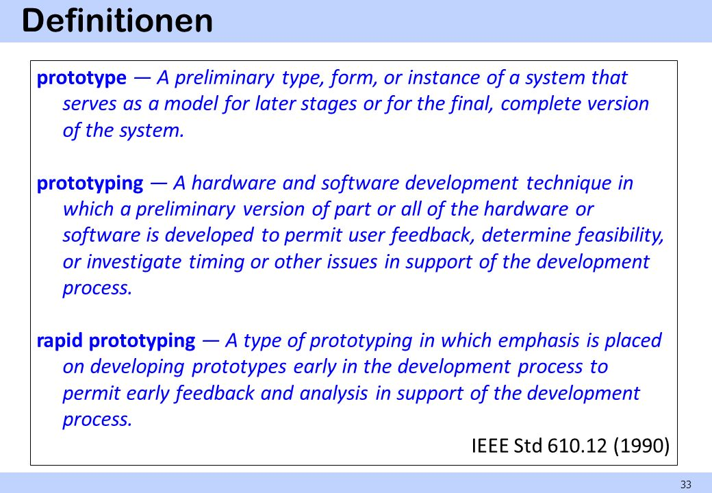 Definitionen 33 prototype A preliminary type, form, or instance of a system that serves as a model for later stages or for the final, complete version