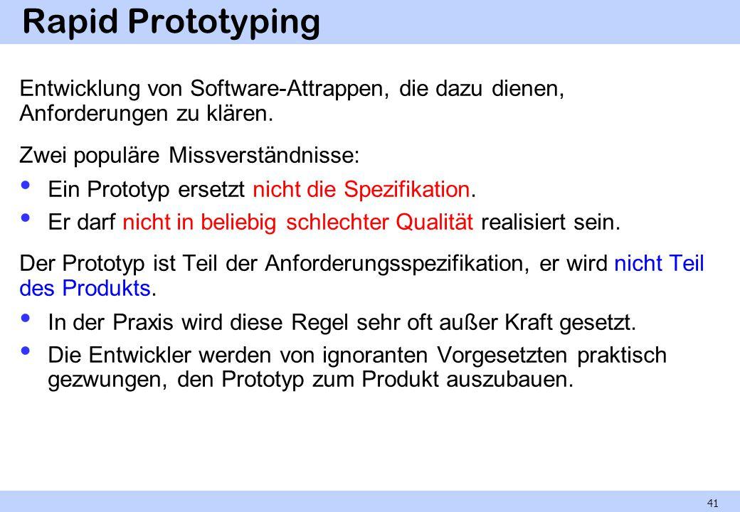 Rapid Prototyping Entwicklung von Software-Attrappen, die dazu dienen, Anforderungen zu klären. Zwei populäre Missverständnisse: Ein Prototyp ersetzt