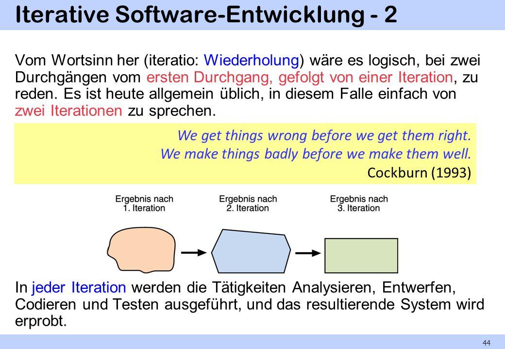 Iterative Software-Entwicklung - 2 Vom Wortsinn her (iteratio: Wiederholung) wäre es logisch, bei zwei Durchgängen vom ersten Durchgang, gefolgt von e