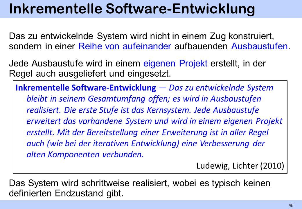 Inkrementelle Software-Entwicklung Das zu entwickelnde System wird nicht in einem Zug konstruiert, sondern in einer Reihe von aufeinander aufbauenden