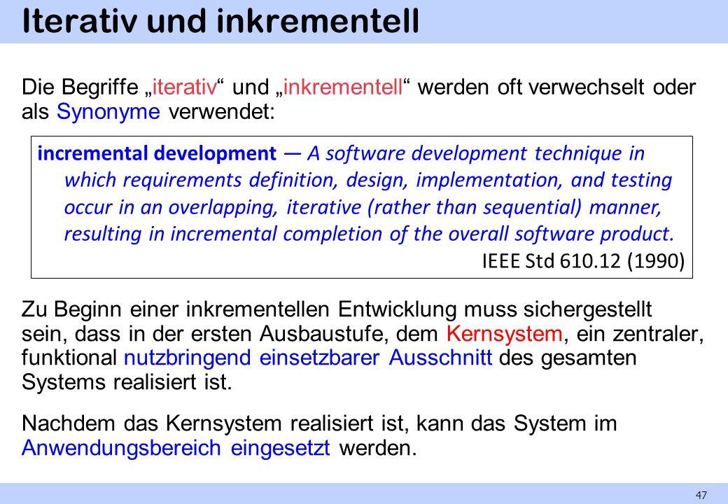 Iterativ und inkrementell Die Begriffe iterativ und inkrementell werden oft verwechselt oder als Synonyme verwendet: Zu Beginn einer inkrementellen En
