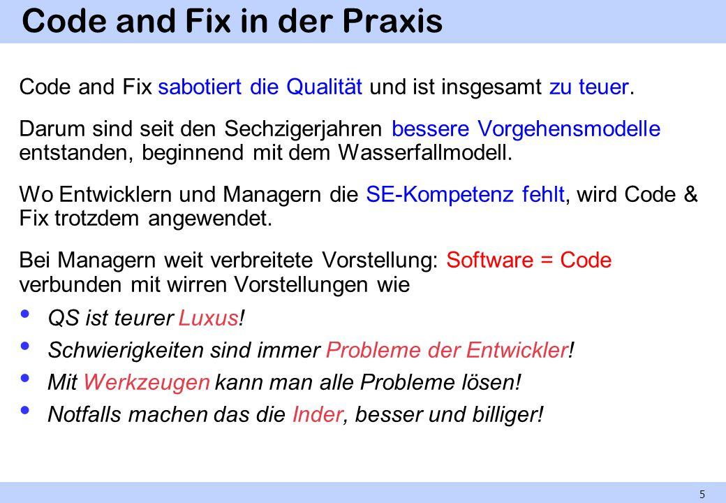 Code and Fix in der Praxis Code and Fix sabotiert die Qualität und ist insgesamt zu teuer. Darum sind seit den Sechzigerjahren bessere Vorgehensmodell