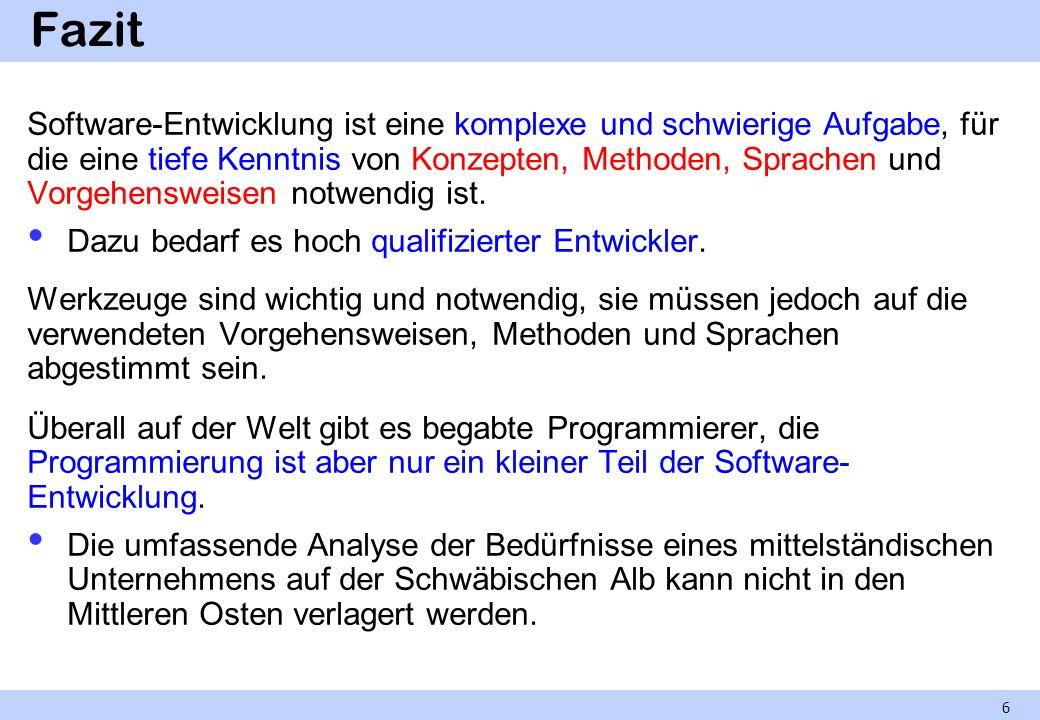 Fazit Software-Entwicklung ist eine komplexe und schwierige Aufgabe, für die eine tiefe Kenntnis von Konzepten, Methoden, Sprachen und Vorgehensweisen