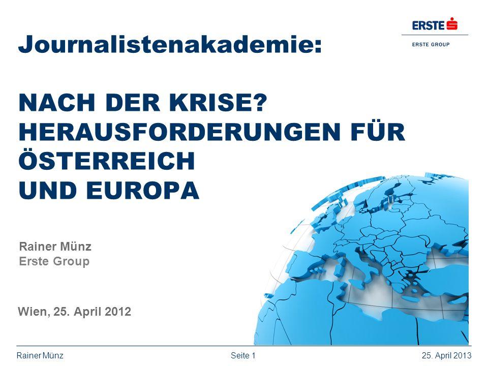 Seite 125. April 2013Rainer Münz Journalistenakademie: NACH DER KRISE? HERAUSFORDERUNGEN FÜR ÖSTERREICH UND EUROPA Rainer Münz Erste Group Wien, 25. A