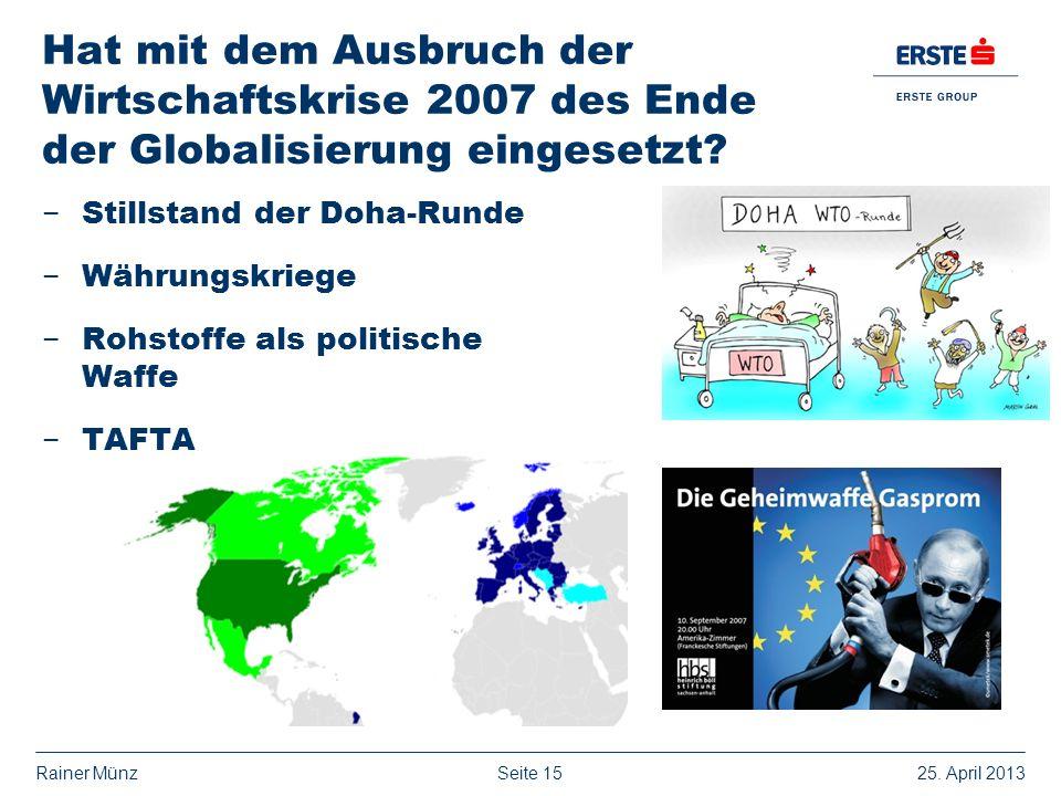Seite 1525. April 2013Rainer Münz Hat mit dem Ausbruch der Wirtschaftskrise 2007 des Ende der Globalisierung eingesetzt? Stillstand der Doha-Runde Wäh