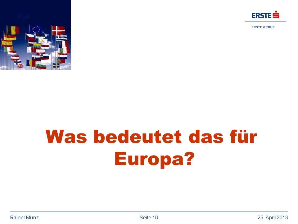 Seite 1625. April 2013Rainer Münz Was bedeutet das für Europa?