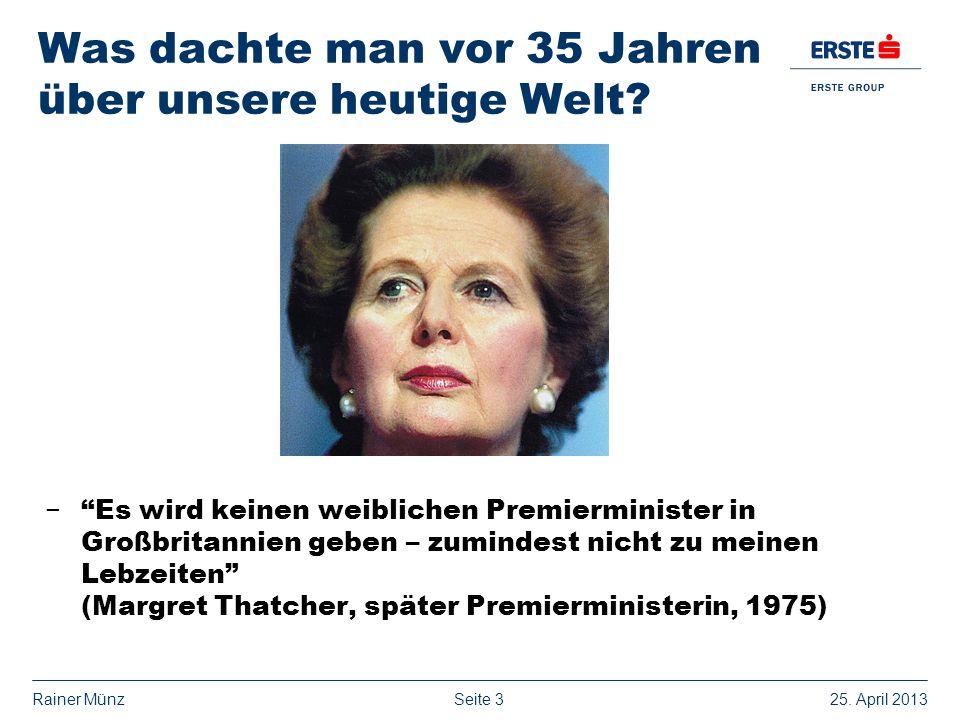 Seite 325. April 2013Rainer Münz Was dachte man vor 35 Jahren über unsere heutige Welt? Es wird keinen weiblichen Premierminister in Großbritannien ge