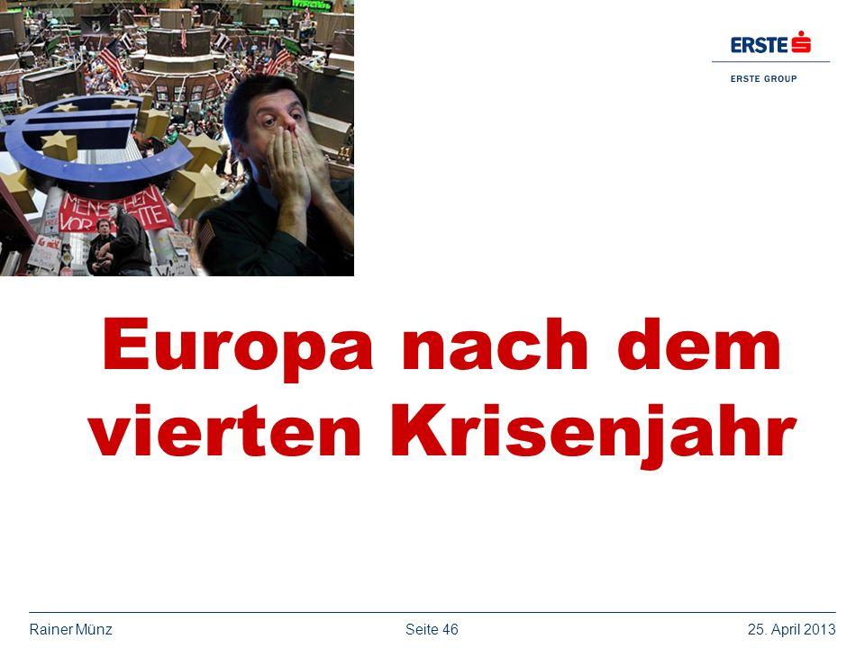 Seite 4625. April 2013Rainer Münz Europa nach dem vierten Krisenjahr