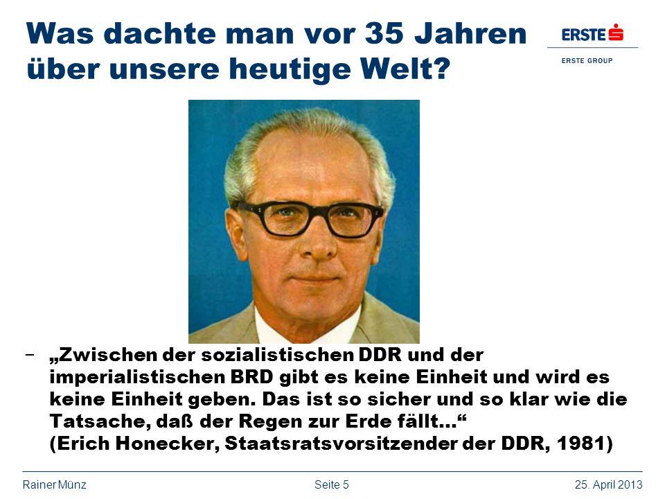 Seite 525. April 2013Rainer Münz Was dachte man vor 35 Jahren über unsere heutige Welt? Zwischen der sozialistischen DDR und der imperialistischen BRD
