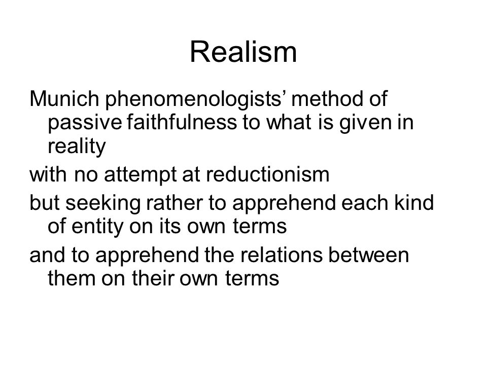 Realism Munich phenomenologists method of passive faithfulness to what is given in reality with no attempt at reductionism but seeking rather to appre