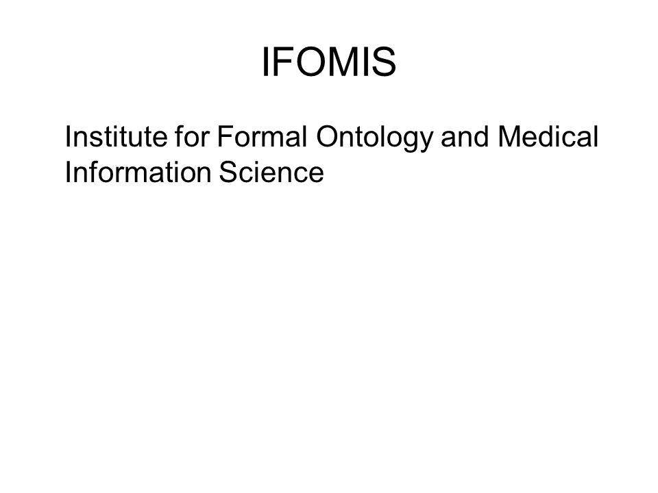 IFOMIS Institute for Formal Ontology and Medical Information Science