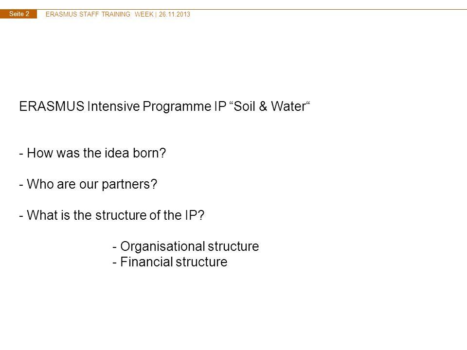 ERASMUS STAFF TRAINING WEEK | 26.11.2013 Seite 13 ERASMUS Intensive Programm IP Soil & Water | Dr.