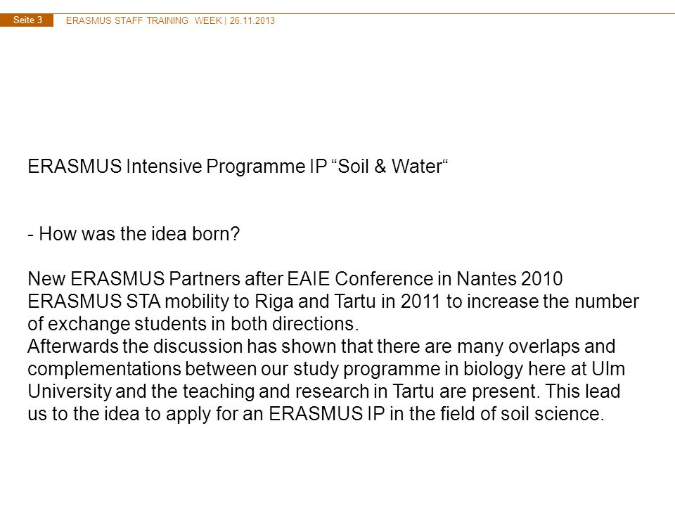 ERASMUS STAFF TRAINING WEEK | 26.11.2013 Seite 3 ERASMUS Intensive Programme IP Soil & Water - How was the idea born.