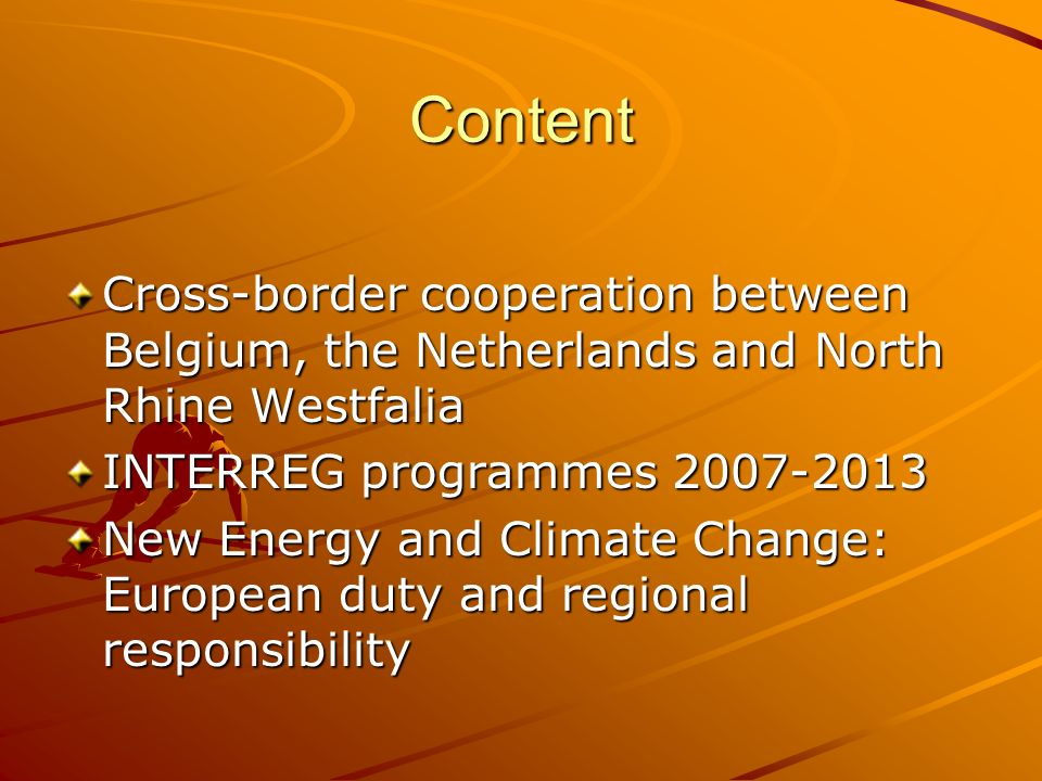Cross-border cooperation 4 cross-border regions covering the whole border with Belgium and the Netherlands Subsidiarity and Partnership as success factors –Euregios result from local initiative and are part of local self-organisation –Bottom-up approach to cross-border co-operation: INTERREG is implemented by Euregios –Regional and national governments see themselves as partners, not supervisors Multitude of permanent cross-border networks and associations in all areas of public policy –Technology networks of universities, research centers and business –Networks e.g.