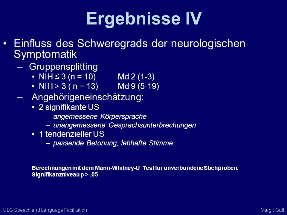 ULG Speech and Language Facilitation Margit Gull Ergebnisse IV Einfluss des Schweregrads der neurologischen Symptomatik – Gruppensplitting NIH 3 (n =