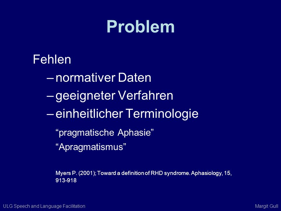 ULG Speech and Language Facilitation Margit Gull Problem Fehlen –normativer Daten –geeigneter Verfahren –einheitlicher Terminologie pragmatische Aphas