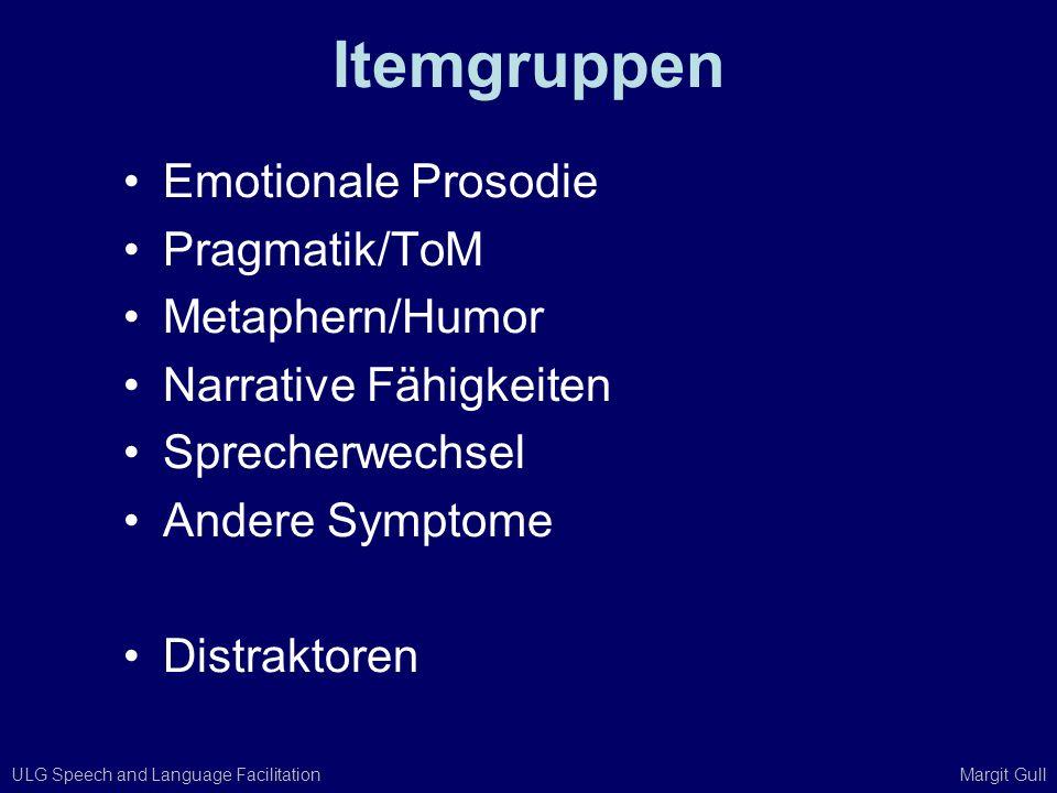 ULG Speech and Language Facilitation Margit Gull Itemgruppen Emotionale Prosodie Pragmatik/ToM Metaphern/Humor Narrative Fähigkeiten Sprecherwechsel A