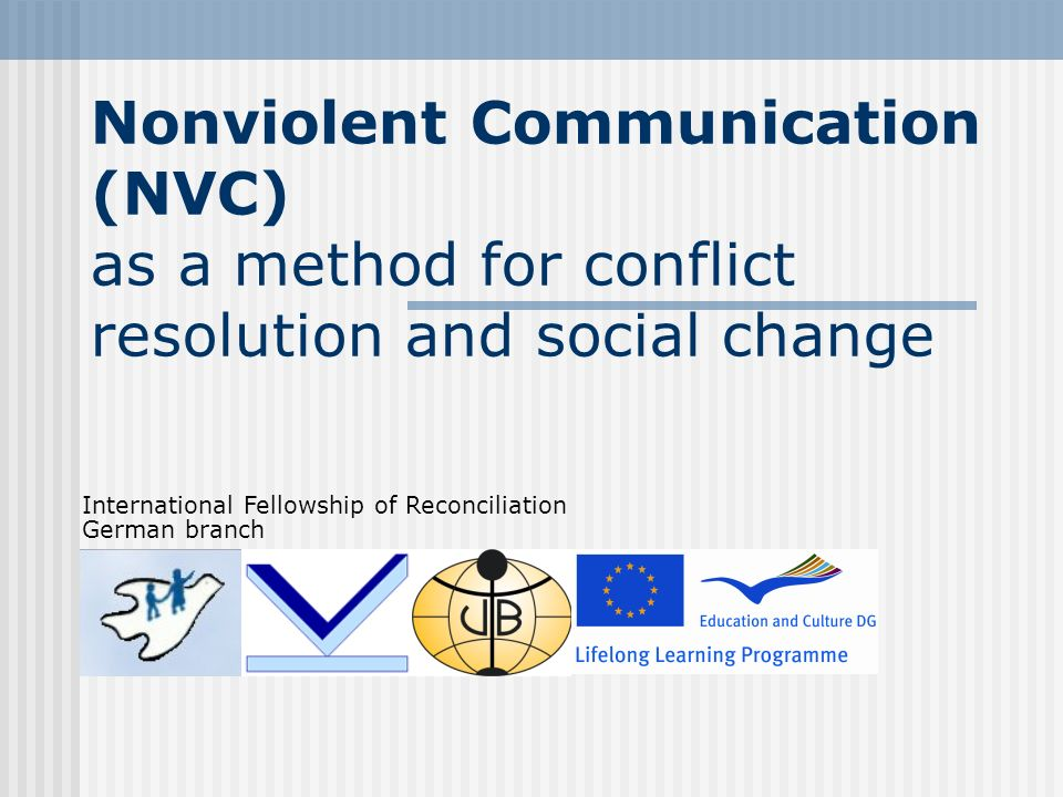 Nonviolent Communication (NVC) as a method for conflict resolution and social change International Fellowship of Reconciliation German branch