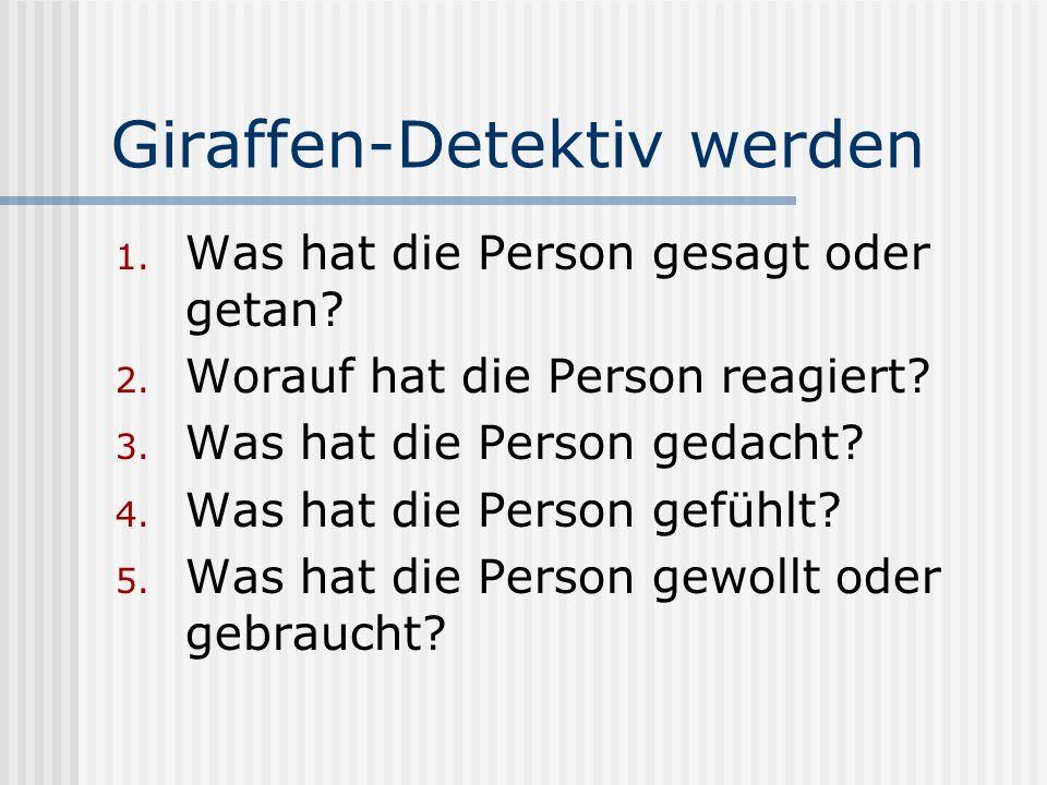 Giraffen-Detektiv werden 1. Was hat die Person gesagt oder getan? 2. Worauf hat die Person reagiert? 3. Was hat die Person gedacht? 4. Was hat die Per