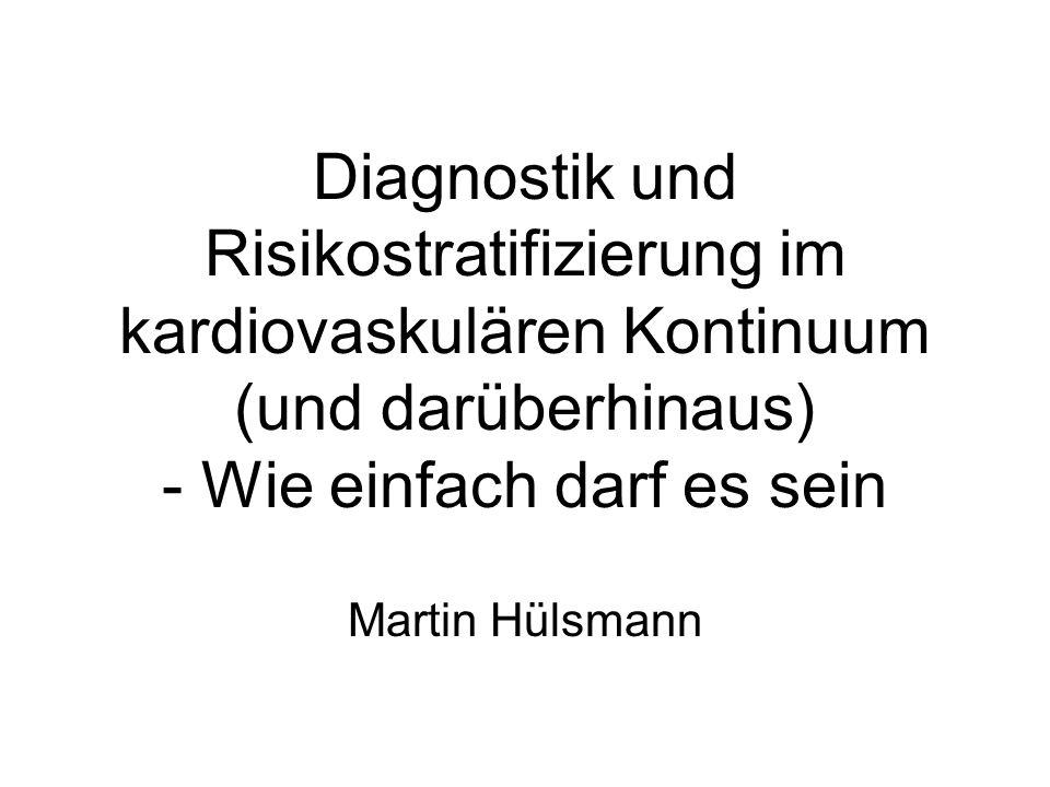 Diagnostik und Risikostratifizierung im kardiovaskulären Kontinuum (und darüberhinaus) - Wie einfach darf es sein Martin Hülsmann