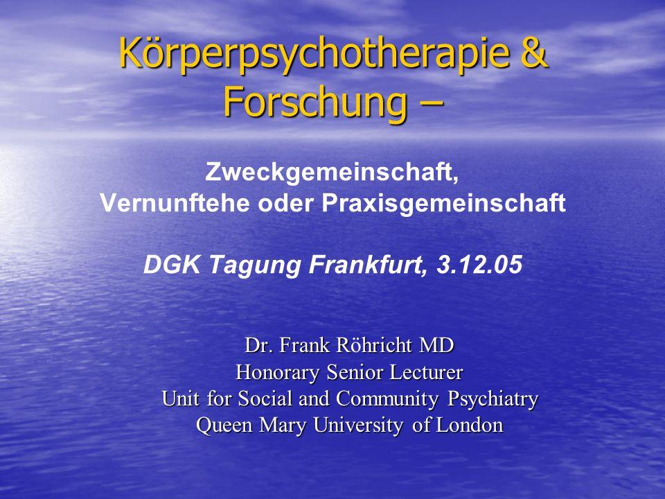 Körperpsychotherapie & Forschung – Körperpsychotherapie & Forschung – Zweckgemeinschaft, Vernunftehe oder Praxisgemeinschaft DGK Tagung Frankfurt, 3.1