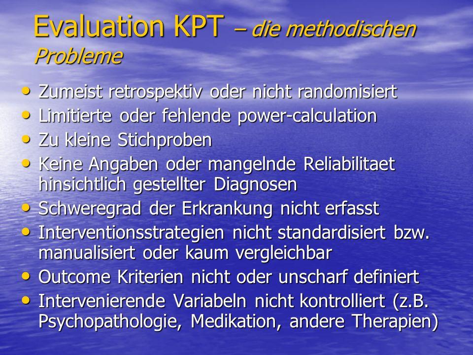 Evaluation KPT – die methodischen Probleme Zumeist retrospektiv oder nicht randomisiert Zumeist retrospektiv oder nicht randomisiert Limitierte oder f