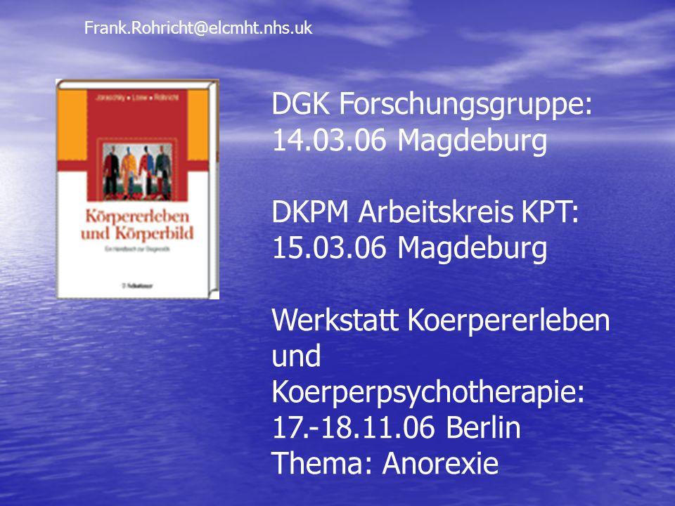DGK Forschungsgruppe: 14.03.06 Magdeburg DKPM Arbeitskreis KPT: 15.03.06 Magdeburg Werkstatt Koerpererleben und Koerperpsychotherapie: 17.-18.11.06 Be