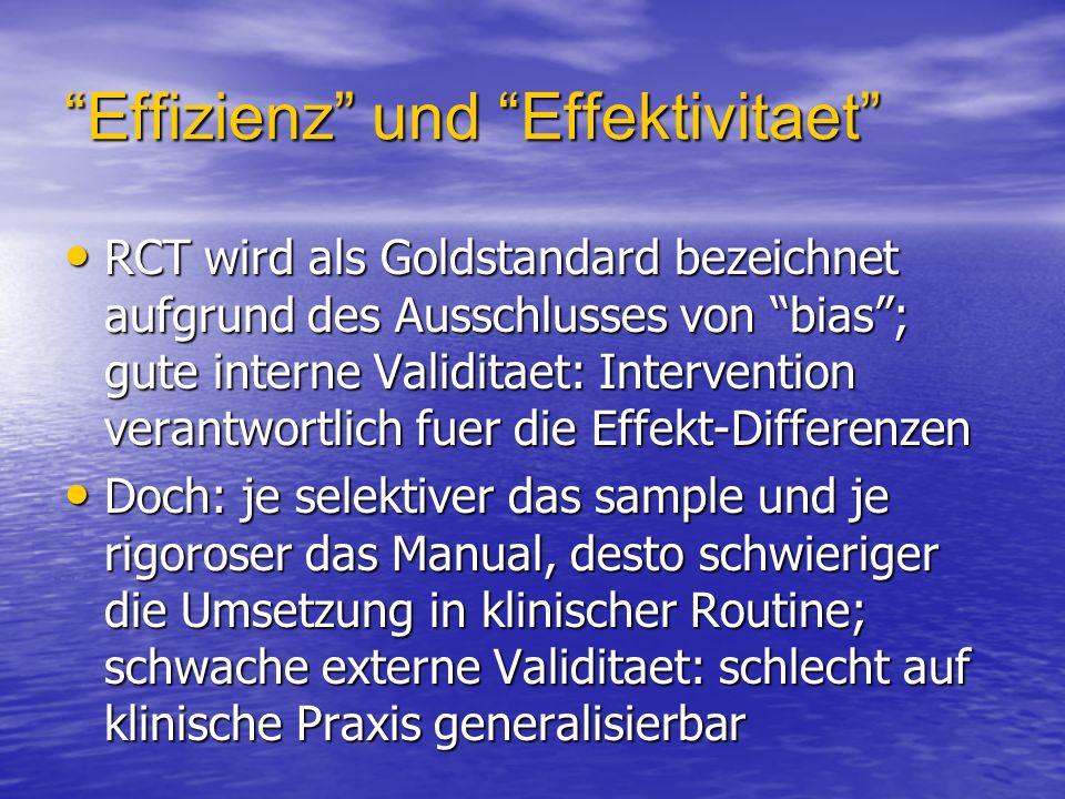 Effizienz und EffektivitaetEffizienz und Effektivitaet RCT wird als Goldstandard bezeichnet aufgrund des Ausschlusses von bias; gute interne Validitae