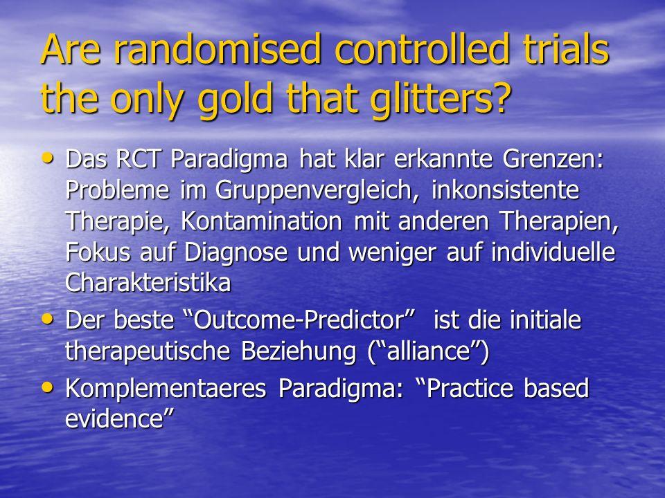 Are randomised controlled trials the only gold that glitters? Das RCT Paradigma hat klar erkannte Grenzen: Probleme im Gruppenvergleich, inkonsistente