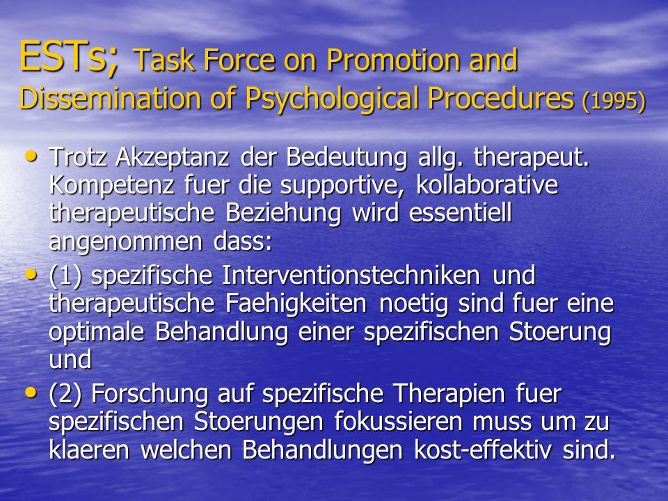 ESTs; Task Force on Promotion and Dissemination of Psychological Procedures (1995) Trotz Akzeptanz der Bedeutung allg.