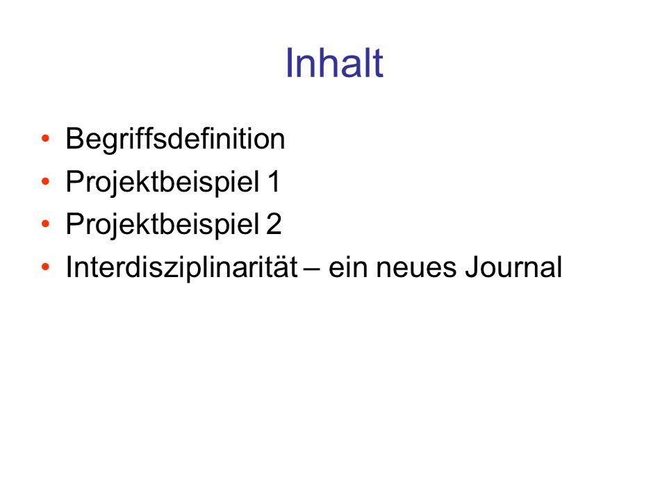 Inhalt Begriffsdefinition Projektbeispiel 1 Projektbeispiel 2 Interdisziplinarität – ein neues Journal