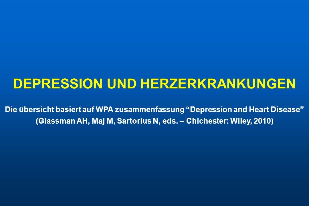 DEPRESSION UND HERZERKRANKUNGEN Die übersicht basiert auf WPA zusammenfassung Depression and Heart Disease (Glassman AH, Maj M, Sartorius N, eds. – Ch
