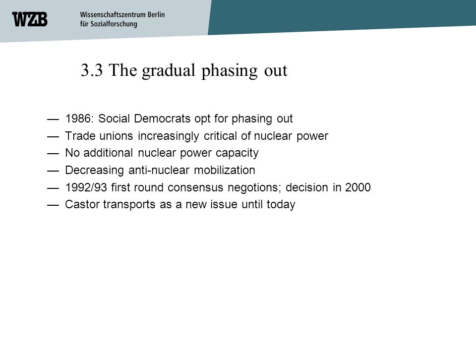 3.3 The gradual phasing out 1986: Social Democrats opt for phasing out Trade unions increasingly critical of nuclear power No additional nuclear power