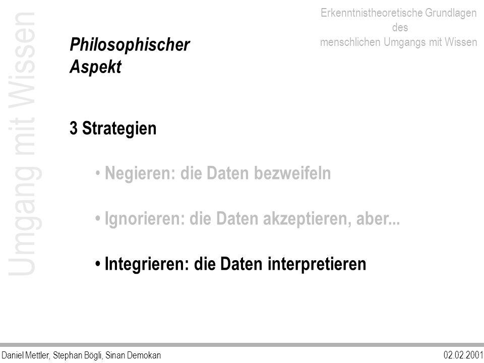 Daniel Mettler, Stephan Bögli, Sinan Demokan02.02.2001 Erkenntnistheoretische Grundlagen des menschlichen Umgangs mit Wissen Umgang mit Wissen Philoso