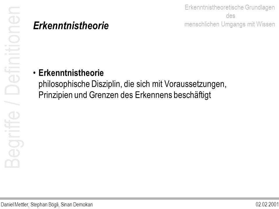 Daniel Mettler, Stephan Bögli, Sinan Demokan02.02.2001 Erkenntnistheoretische Grundlagen des menschlichen Umgangs mit Wissen Erkenntnistheorie philoso