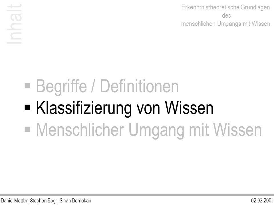 Daniel Mettler, Stephan Bögli, Sinan Demokan02.02.2001 Erkenntnistheoretische Grundlagen des menschlichen Umgangs mit Wissen Begriffe / Definitionen K