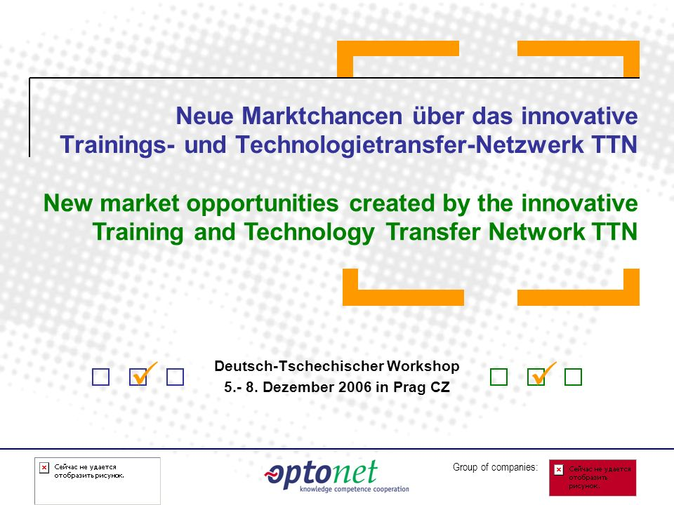 Group of companies: Neue Marktchancen über das innovative Trainings- und Technologietransfer-Netzwerk TTN Deutsch-Tschechischer Workshop 5.- 8.