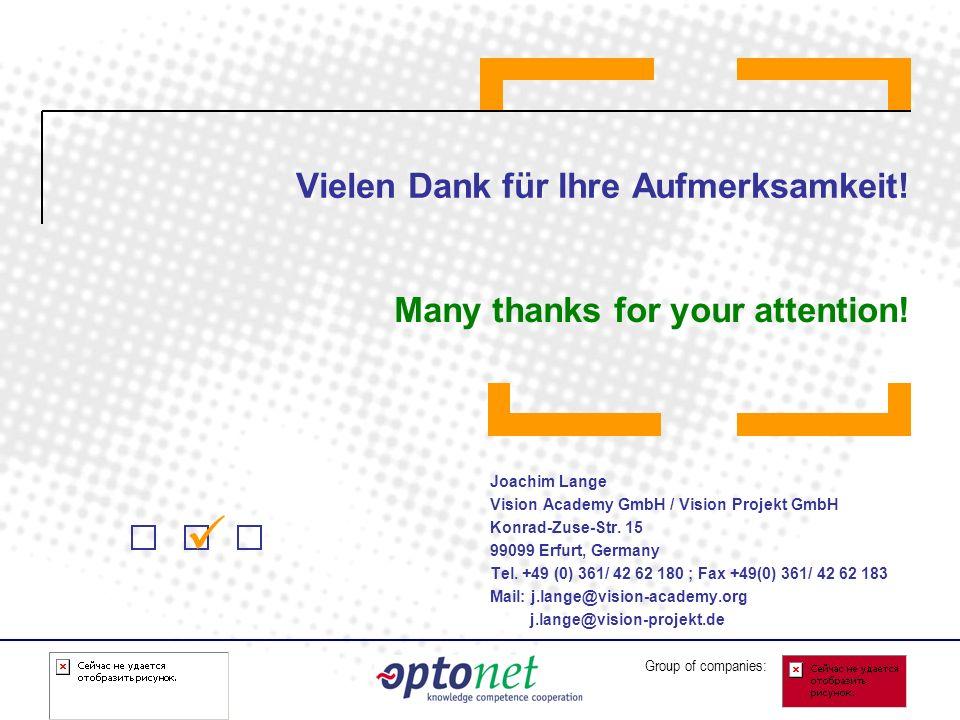 Group of companies: Vielen Dank für Ihre Aufmerksamkeit! Joachim Lange Vision Academy GmbH / Vision Projekt GmbH Konrad-Zuse-Str. 15 99099 Erfurt, Ger